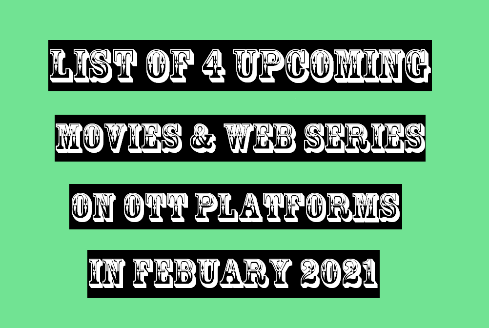 4 Upcoming Web Series and Movies on OTT Platforms in February 2021
